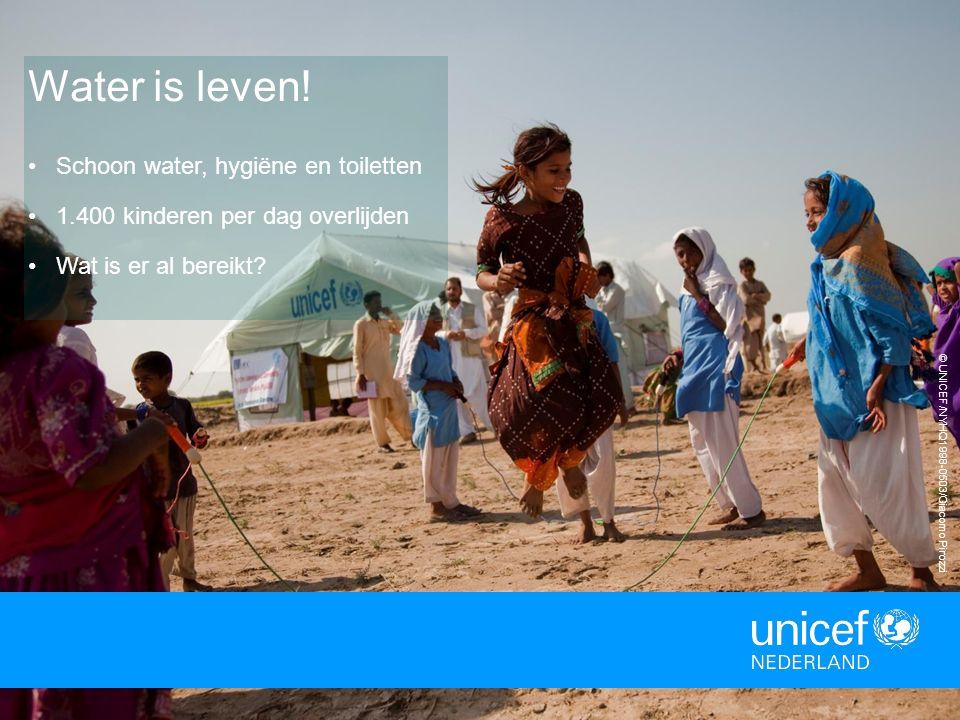 © UNICEF/NYHQ1998-0503/Giacomo Pirozzi Water is leven! Schoon water, hygiëne en toiletten 1.400 kinderen per dag overlijden Wat is er al bereikt?