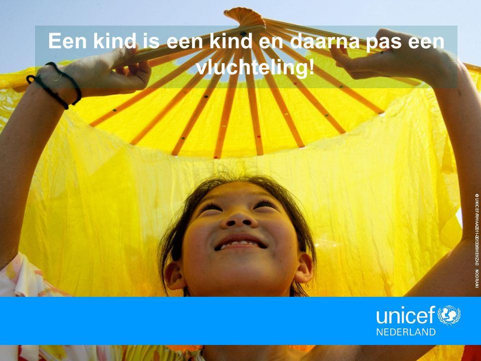 15 © UNICEF/RWAA2011-00133/SHEHZAD NOORANI Een kind is een kind en daarna pas een vluchteling!
