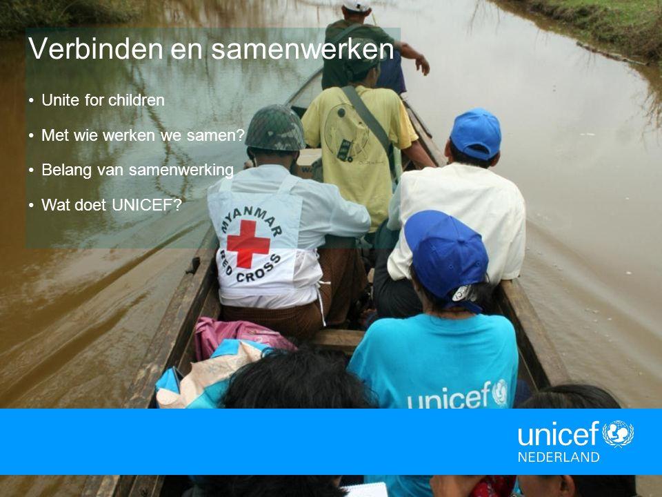 Verbinden en samenwerken Unite for children Met wie werken we samen? Belang van samenwerking Wat doet UNICEF?