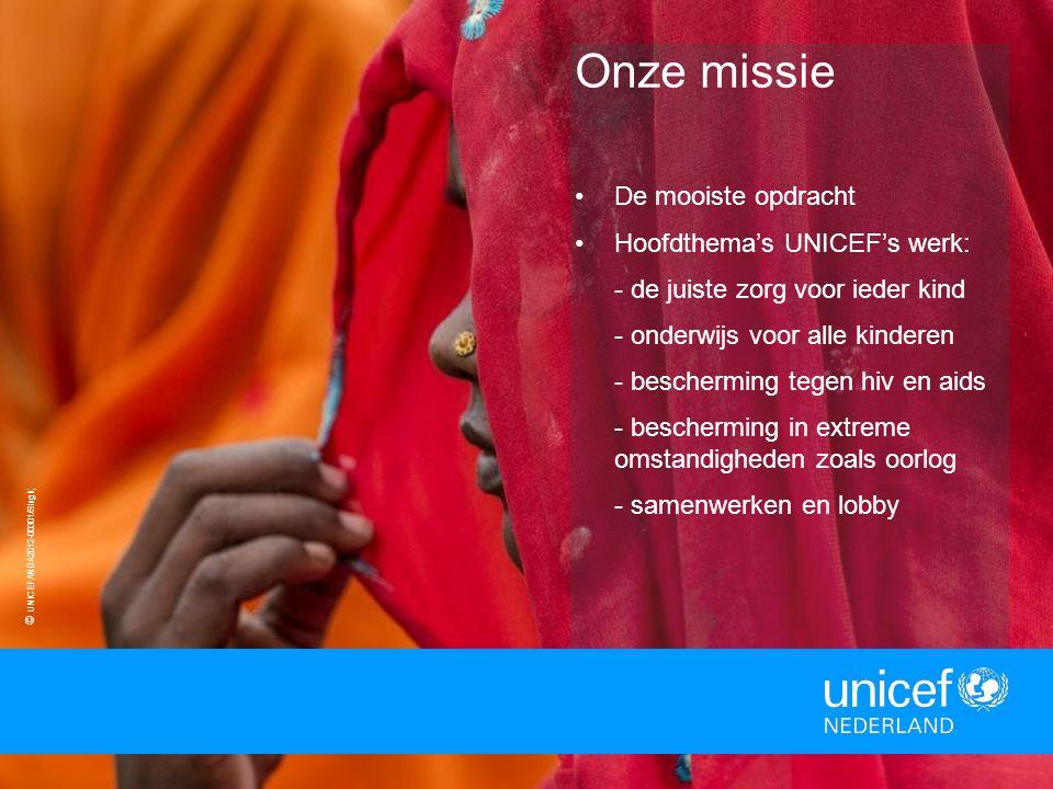 © UNICEF/INDA2012-00301/Singh ; Onze missie De mooiste opdracht Hoofdthema's UNICEF's werk: - de juiste zorg voor ieder kind - onderwijs voor alle kinderen - bescherming tegen hiv en aids - bescherming in extreme omstandigheden zoals oorlog - samenwerken en lobby