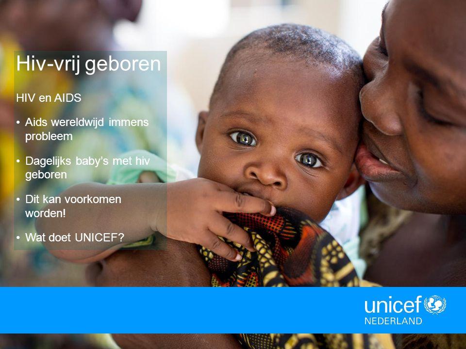Hiv-vrij geboren HIV en AIDS Aids wereldwijd immens probleem Dagelijks baby's met hiv geboren Dit kan voorkomen worden.