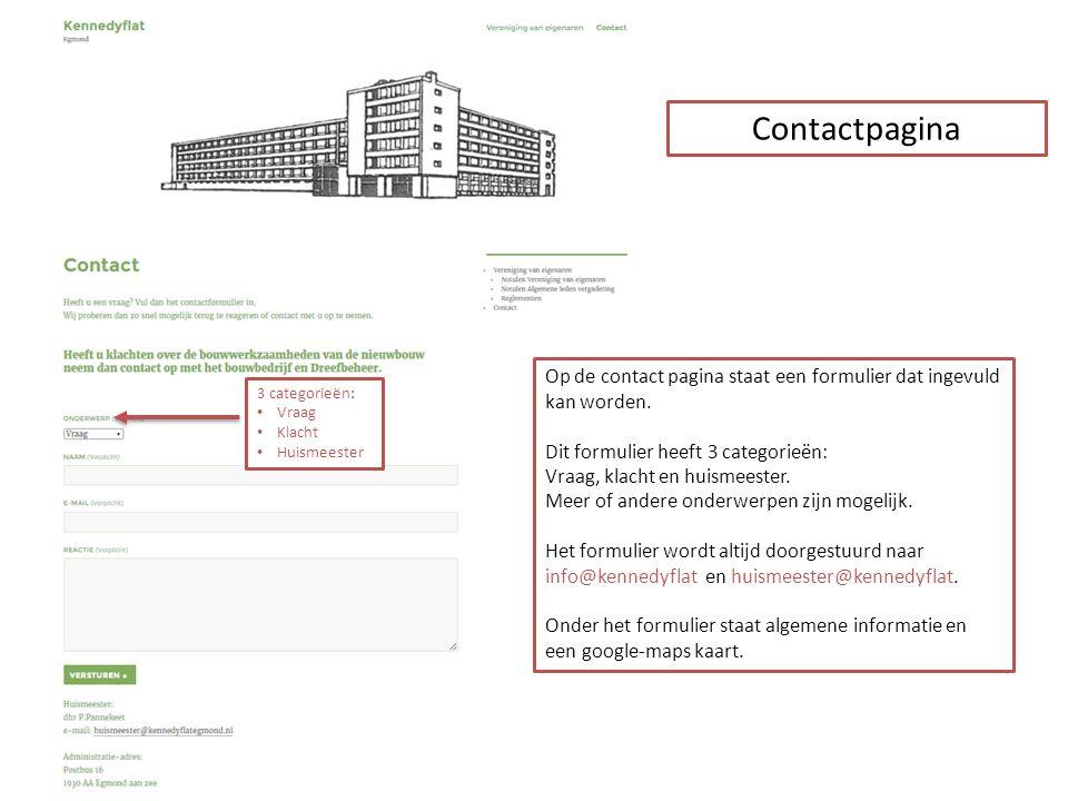 3 categorieën: Vraag Klacht Huismeester Contactpagina Op de contact pagina staat een formulier dat ingevuld kan worden.