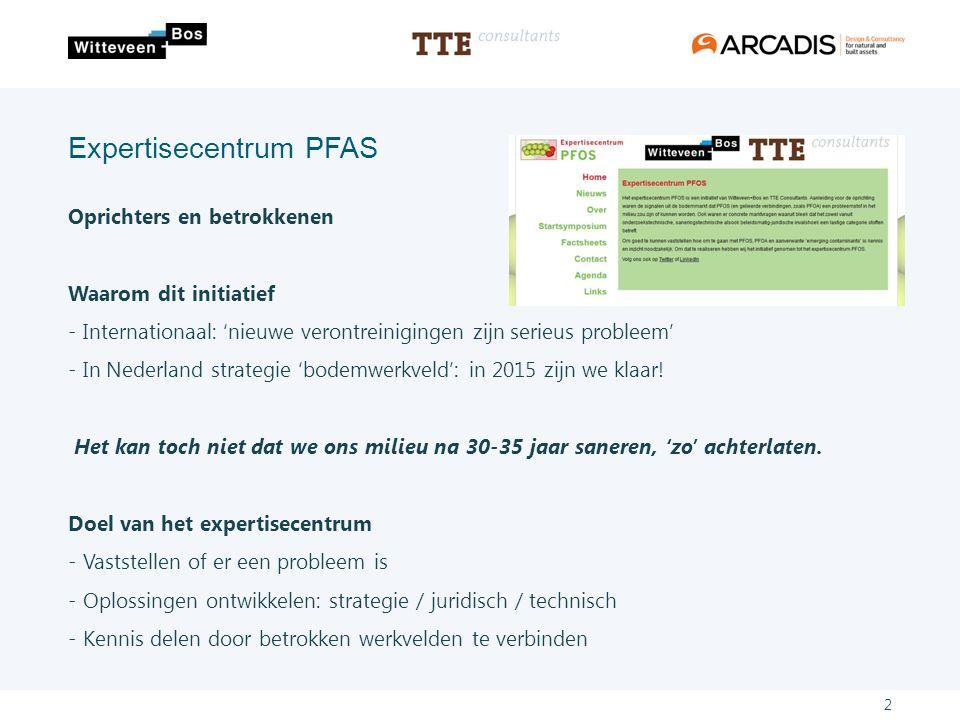 Expertisecentrum PFAS Oprichters en betrokkenen Waarom dit initiatief - Internationaal: 'nieuwe verontreinigingen zijn serieus probleem' - In Nederland strategie 'bodemwerkveld': in 2015 zijn we klaar.