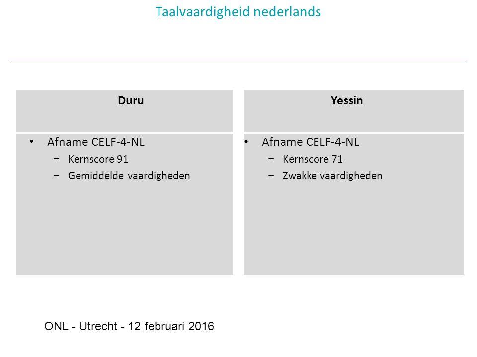 Duru Afname CELF-4-NL − Kernscore 91 − Gemiddelde vaardigheden Yessin Afname CELF-4-NL − Kernscore 71 − Zwakke vaardigheden Taalvaardigheid nederlands ONL - Utrecht - 12 februari 2016