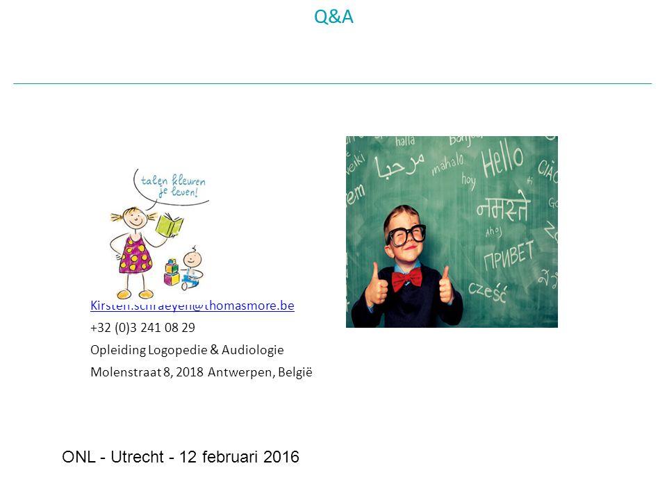Q&A Kirsten.schraeyen@thomasmore.be +32 (0)3 241 08 29 Opleiding Logopedie & Audiologie Molenstraat 8, 2018 Antwerpen, België ONL - Utrecht - 12 februari 2016