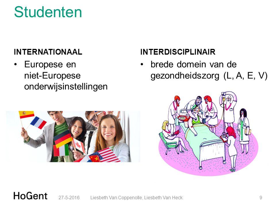 Studenten INTERNATIONAAL Europese en niet-Europese onderwijsinstellingen INTERDISCIPLINAIR brede domein van de gezondheidszorg (L, A, E, V) 27-5-20169Liesbeth Van Coppenolle, Liesbeth Van Heck