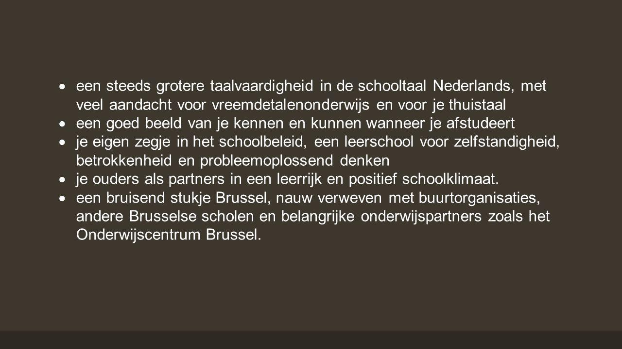  een steeds grotere taalvaardigheid in de schooltaal Nederlands, met veel aandacht voor vreemdetalenonderwijs en voor je thuistaal  een goed beeld v