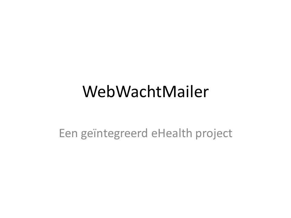 WebWachtMailer Een geïntegreerd eHealth project