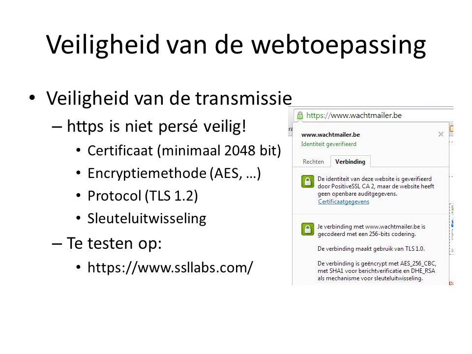 Veiligheid van de webtoepassing Veiligheid van de transmissie – https is niet persé veilig.