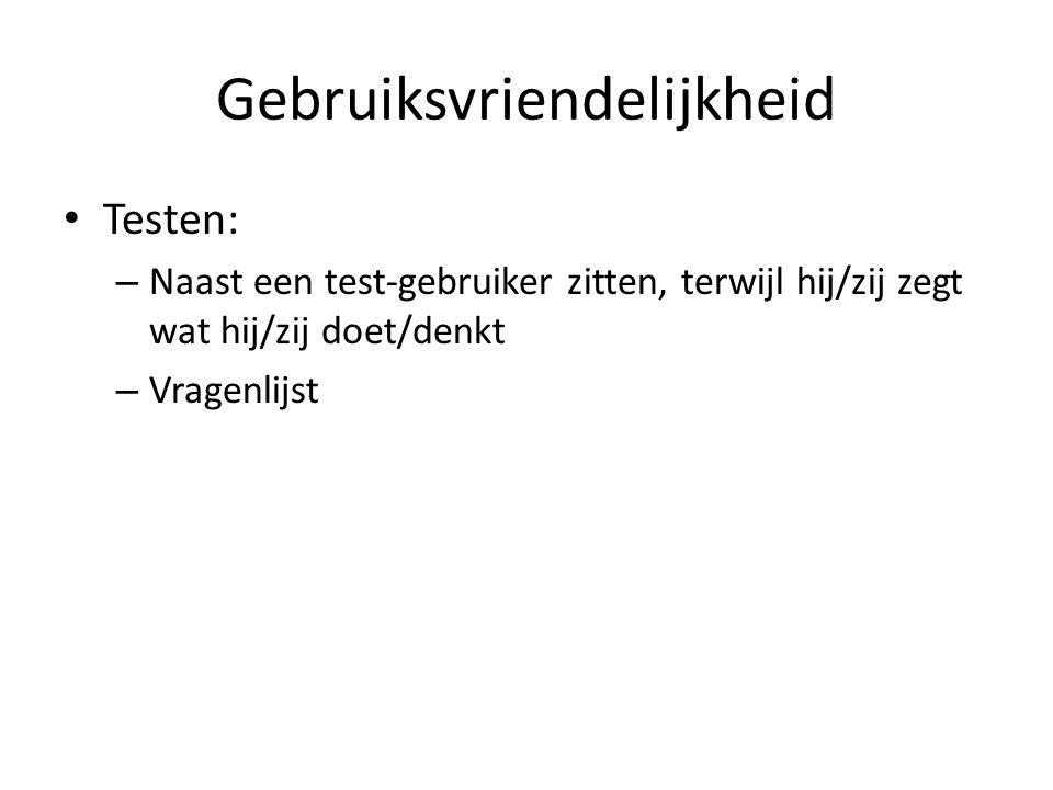 Gebruiksvriendelijkheid Testen: – Naast een test-gebruiker zitten, terwijl hij/zij zegt wat hij/zij doet/denkt – Vragenlijst