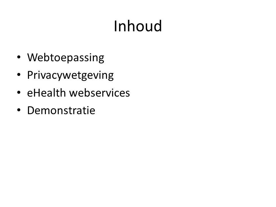 Inhoud Webtoepassing Privacywetgeving eHealth webservices Demonstratie
