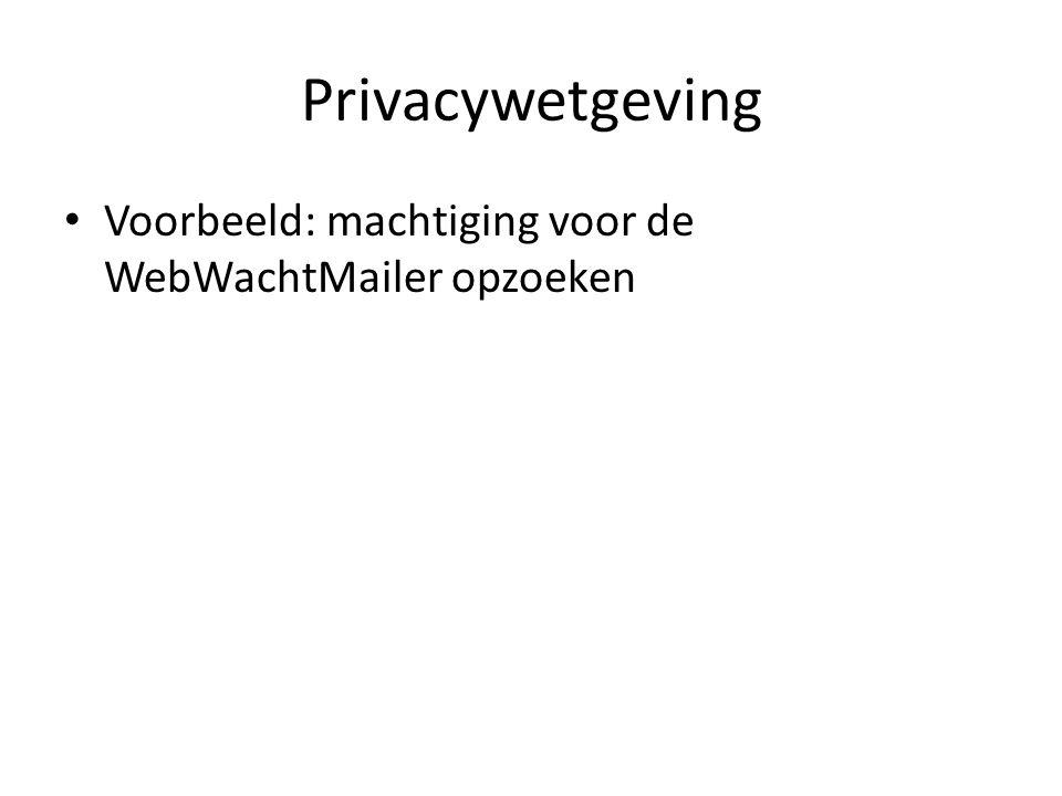 Privacywetgeving Voorbeeld: machtiging voor de WebWachtMailer opzoeken