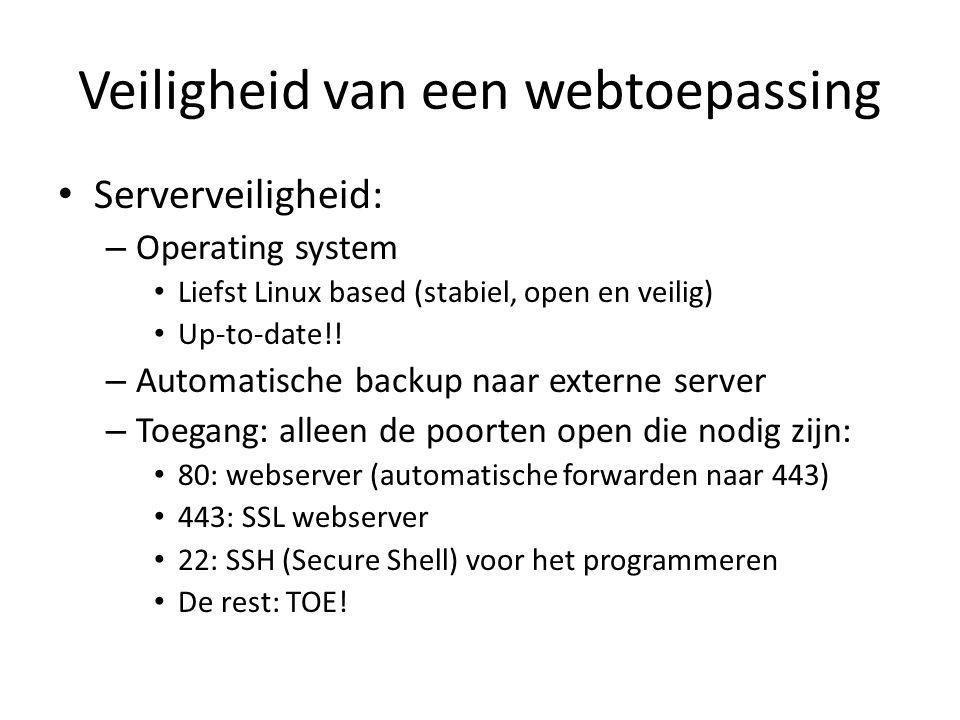 Veiligheid van een webtoepassing Serverveiligheid: – Operating system Liefst Linux based (stabiel, open en veilig) Up-to-date!.