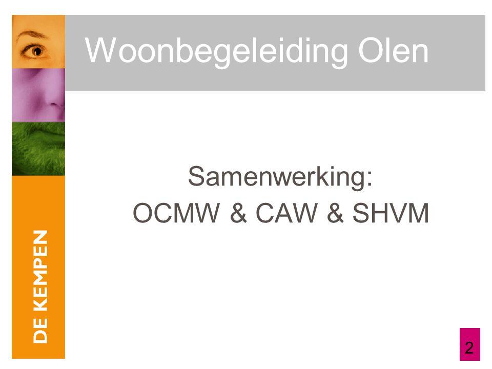 2 Woonbegeleiding Olen Samenwerking: OCMW & CAW & SHVM