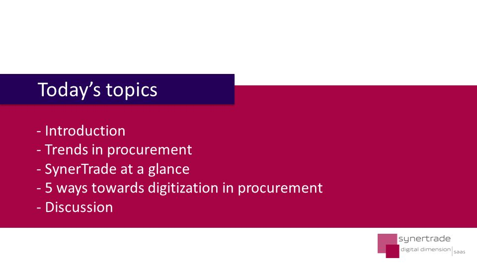 - Introduction - Trends in procurement - SynerTrade at a glance - 5 ways towards digitization in procurement - Discussion Today's topics