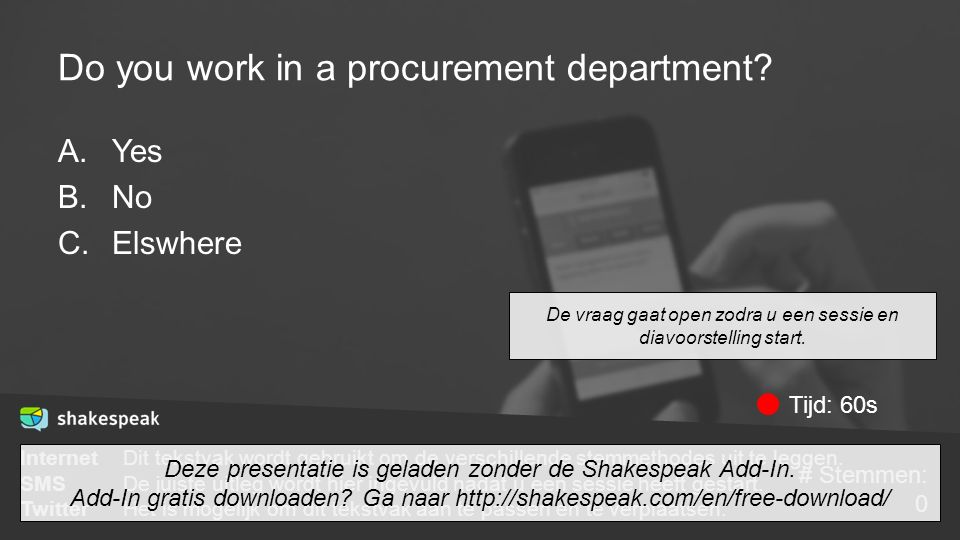 Do you work in a procurement department? A.Yes B.No C.Elswhere De vraag gaat open zodra u een sessie en diavoorstelling start. InternetDit tekstvak wo