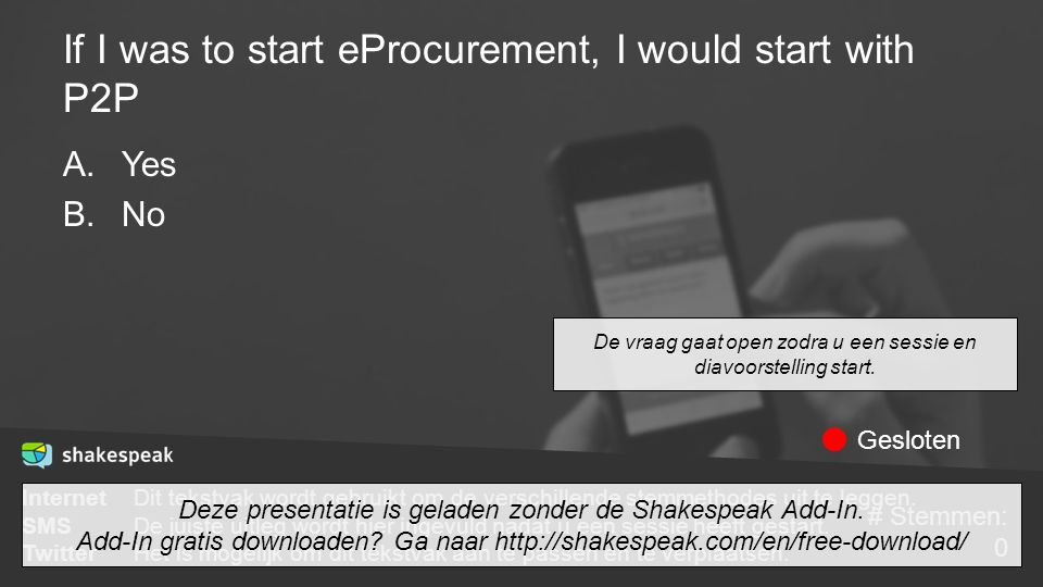 If I was to start eProcurement, I would start with P2P A.Yes B.No De vraag gaat open zodra u een sessie en diavoorstelling start. InternetDit tekstvak