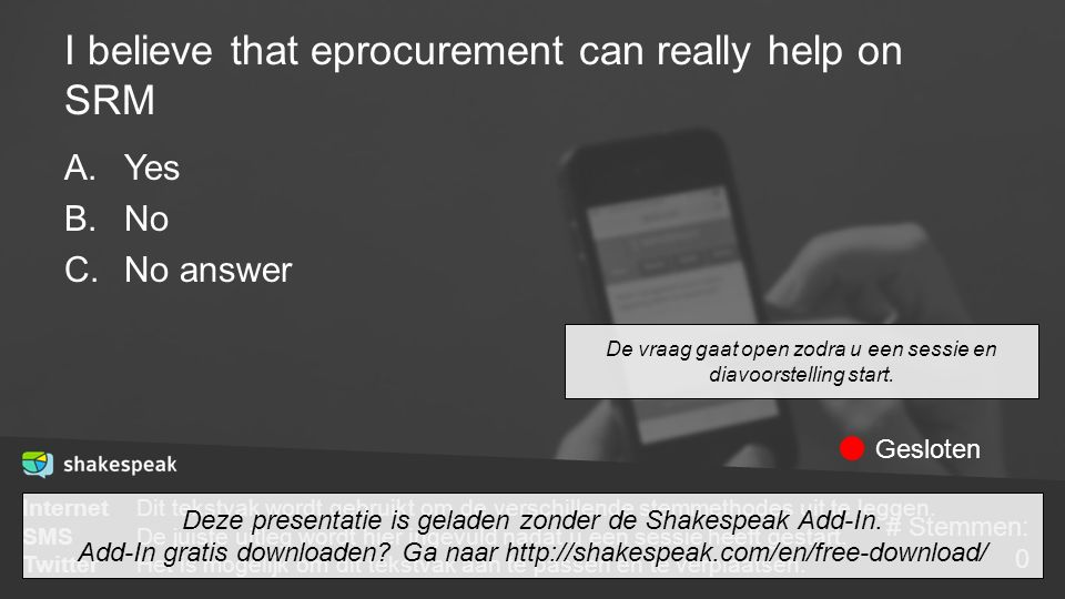 I believe that eprocurement can really help on SRM A.Yes B.No C.No answer De vraag gaat open zodra u een sessie en diavoorstelling start. InternetDit