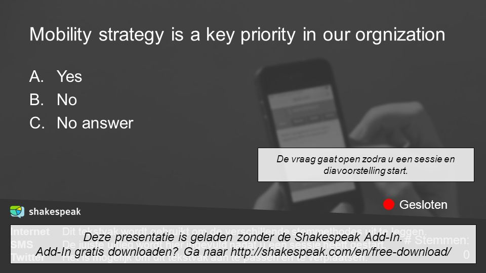Mobility strategy is a key priority in our orgnization A.Yes B.No C.No answer De vraag gaat open zodra u een sessie en diavoorstelling start. Internet