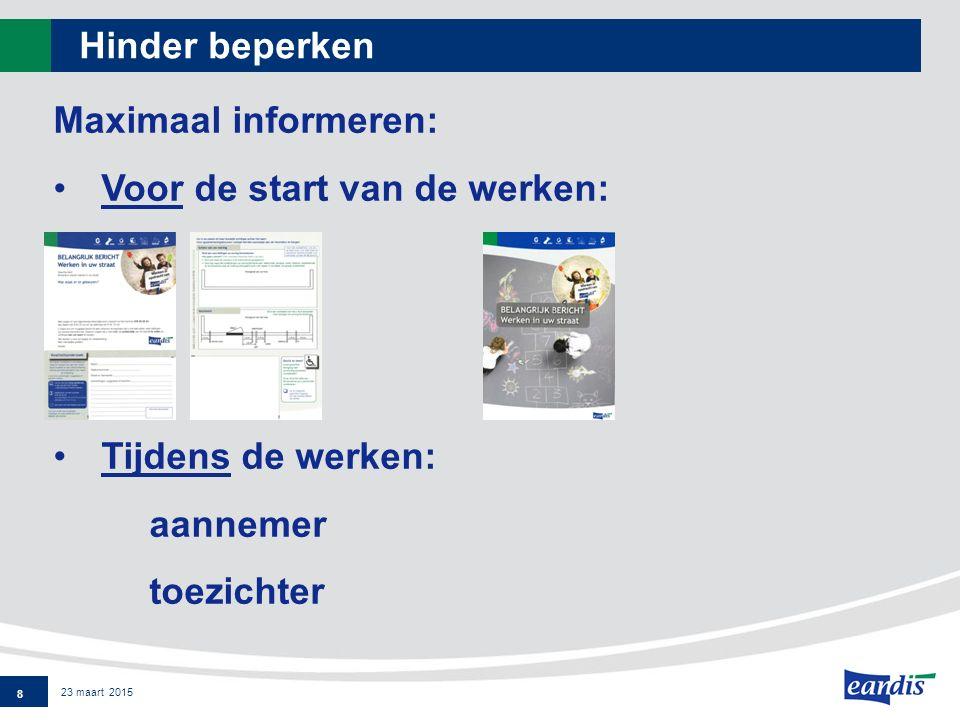 Hinder beperken 8 23 maart 2015 Maximaal informeren: Voor de start van de werken: Tijdens de werken: aannemer toezichter