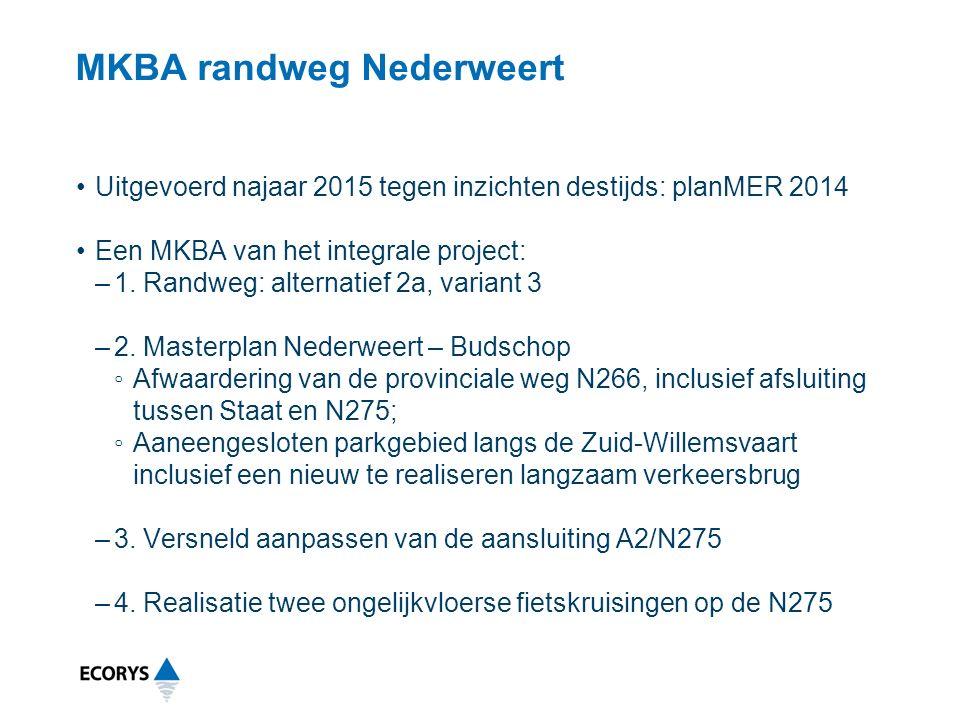 MKBA randweg Nederweert Uitgevoerd najaar 2015 tegen inzichten destijds: planMER 2014 Een MKBA van het integrale project: –1.