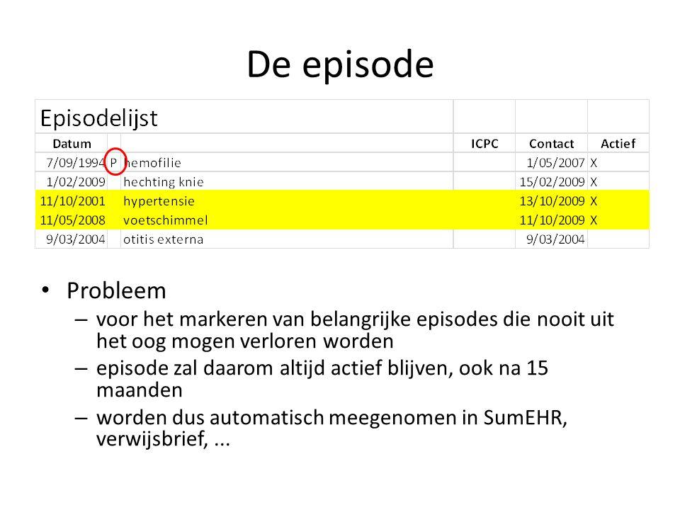 De episode Probleem – voor het markeren van belangrijke episodes die nooit uit het oog mogen verloren worden – episode zal daarom altijd actief blijven, ook na 15 maanden – worden dus automatisch meegenomen in SumEHR, verwijsbrief,...