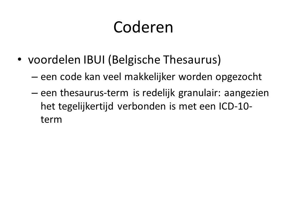 Coderen voordelen IBUI (Belgische Thesaurus) – een code kan veel makkelijker worden opgezocht – een thesaurus-term is redelijk granulair: aangezien het tegelijkertijd verbonden is met een ICD-10- term
