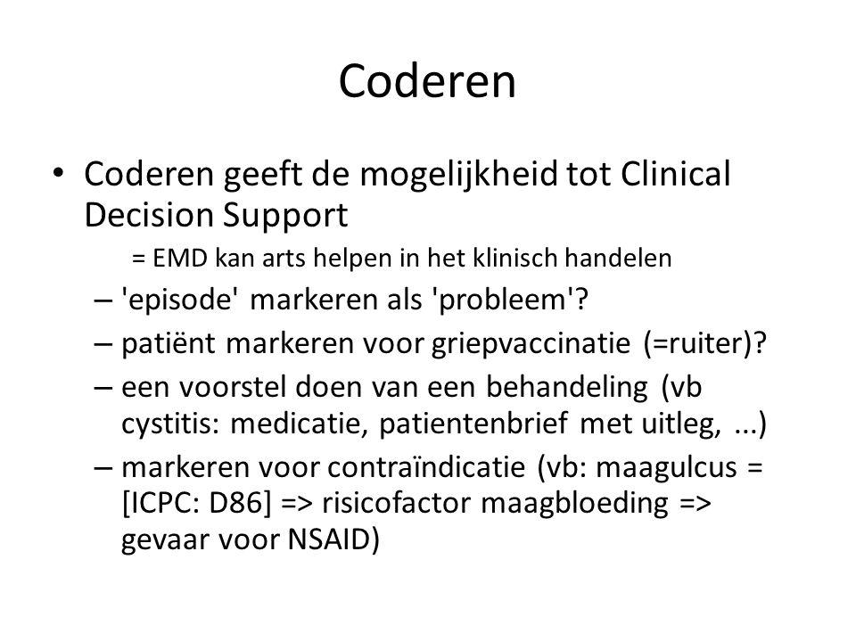 Coderen Coderen geeft de mogelijkheid tot Clinical Decision Support = EMD kan arts helpen in het klinisch handelen – episode markeren als probleem .