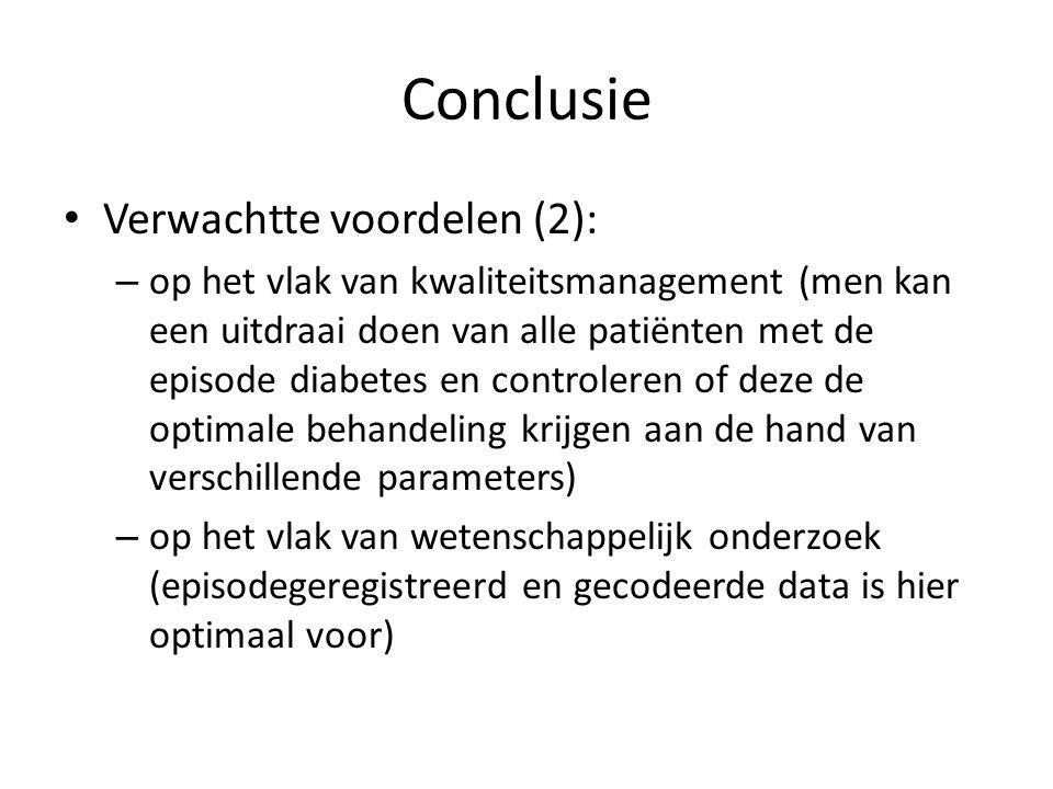 Conclusie Verwachtte voordelen (2): – op het vlak van kwaliteitsmanagement (men kan een uitdraai doen van alle patiënten met de episode diabetes en controleren of deze de optimale behandeling krijgen aan de hand van verschillende parameters) – op het vlak van wetenschappelijk onderzoek (episodegeregistreerd en gecodeerde data is hier optimaal voor)