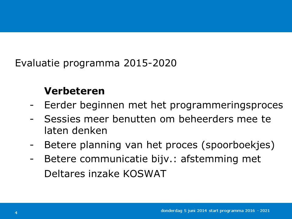 4 donderdag 5 juni 2014 start programma 2016 - 2021 Evaluatie programma 2015-2020 Verbeteren -Eerder beginnen met het programmeringsproces -Sessies me