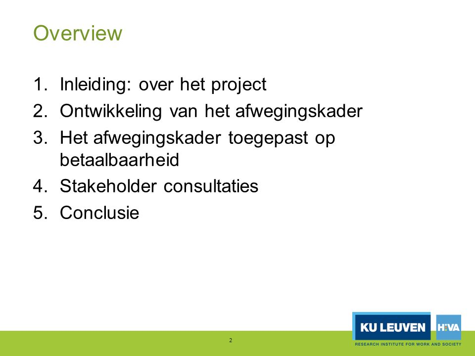 Overview 1.Inleiding: over het project 2.Ontwikkeling van het afwegingskader 3.Het afwegingskader toegepast op betaalbaarheid 4.Stakeholder consultati