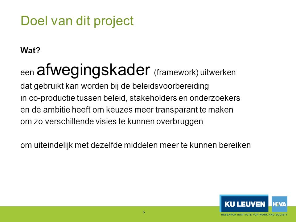 Doel van dit project Wat? een afwegingskader (framework) uitwerken dat gebruikt kan worden bij de beleidsvoorbereiding in co-productie tussen beleid,