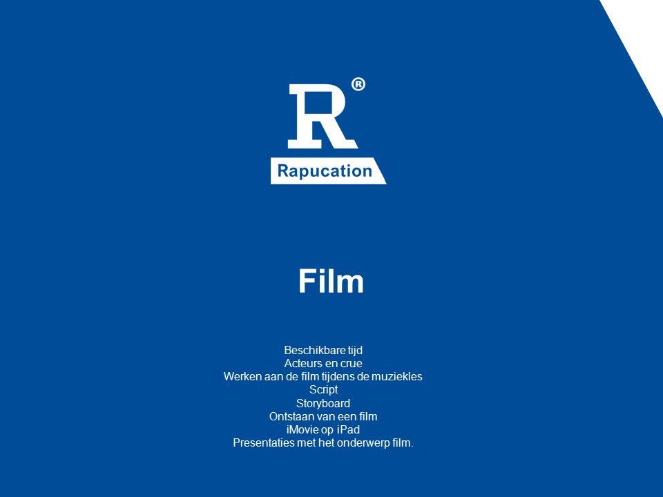 Film Beschikbare tijd Acteurs en crue Werken aan de film tijdens de muziekles Script Storyboard Ontstaan van een film iMovie op iPad Presentaties met het onderwerp film.
