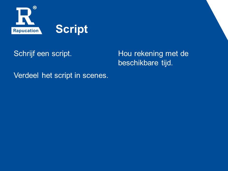 Script Schrijf een script. Verdeel het script in scenes. Hou rekening met de beschikbare tijd.