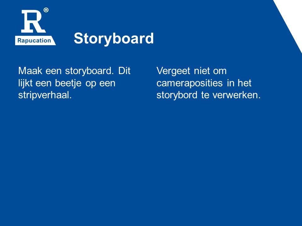 Storyboard Maak een storyboard. Dit lijkt een beetje op een stripverhaal. Vergeet niet om cameraposities in het storybord te verwerken.