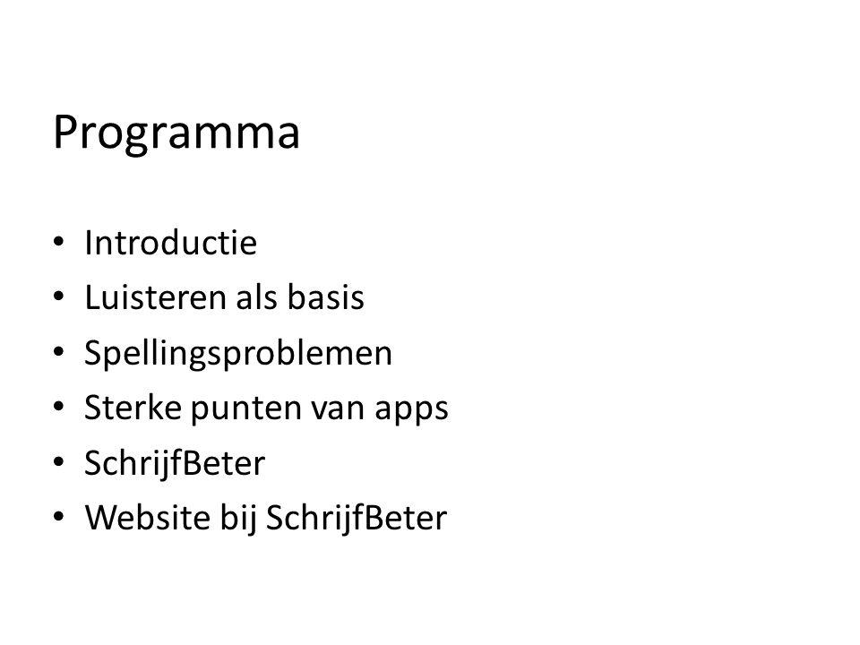 Programma Introductie Luisteren als basis Spellingsproblemen Sterke punten van apps SchrijfBeter Website bij SchrijfBeter