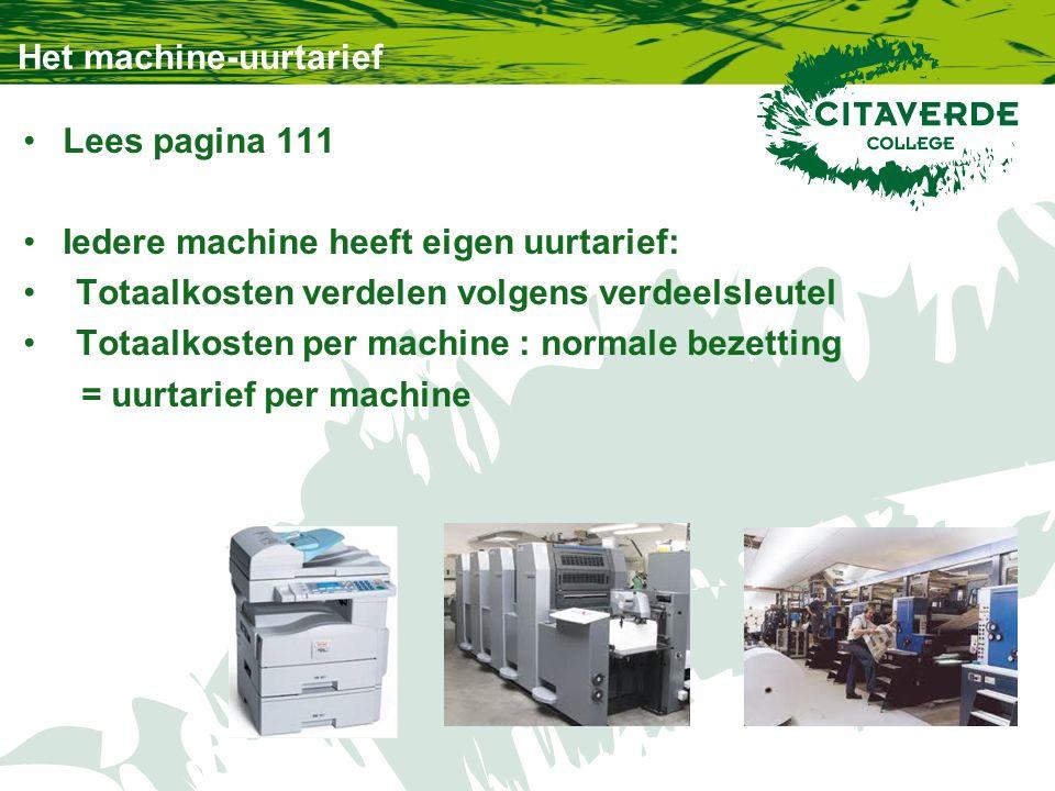 Het machine-uurtarief Lees pagina 111 Iedere machine heeft eigen uurtarief: Totaalkosten verdelen volgens verdeelsleutel Totaalkosten per machine : no