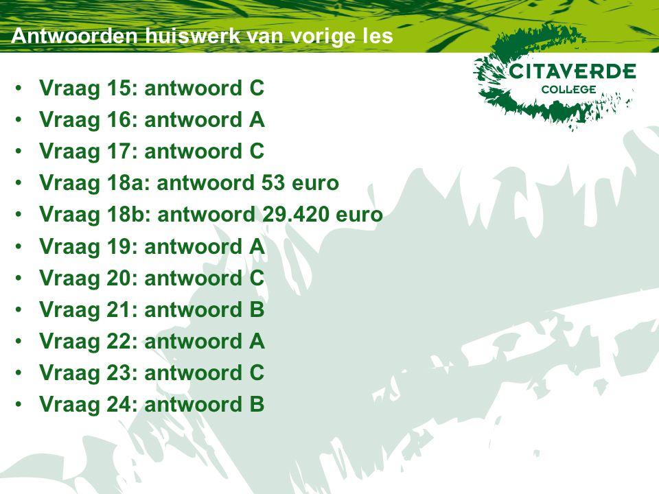 Antwoorden huiswerk van vorige les Vraag 15: antwoord C Vraag 16: antwoord A Vraag 17: antwoord C Vraag 18a: antwoord 53 euro Vraag 18b: antwoord 29.4