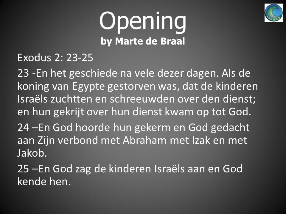 Opening by Marte de Braal Exodus 2: 23-25 23 -En het geschiede na vele dezer dagen.