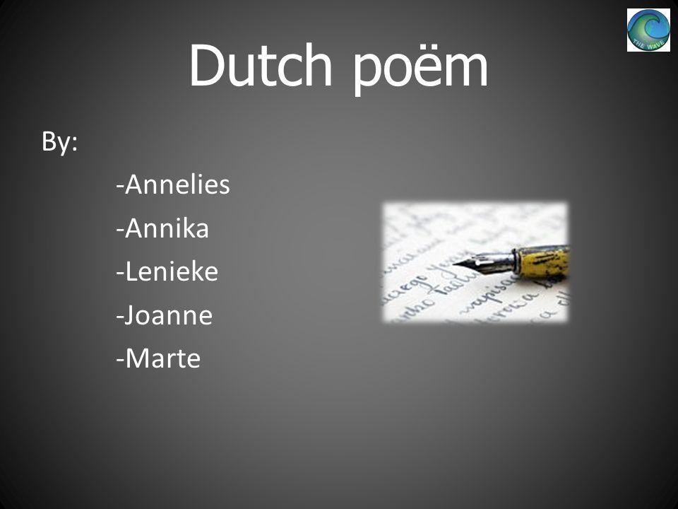 Dutch poëm By: -Annelies -Annika -Lenieke -Joanne -Marte