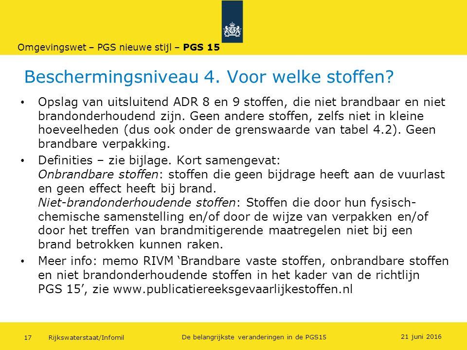 Rijkswaterstaat/Infomil17 De belangrijkste veranderingen in de PGS15 Beschermingsniveau 4. Voor welke stoffen? Opslag van uitsluitend ADR 8 en 9 stoff