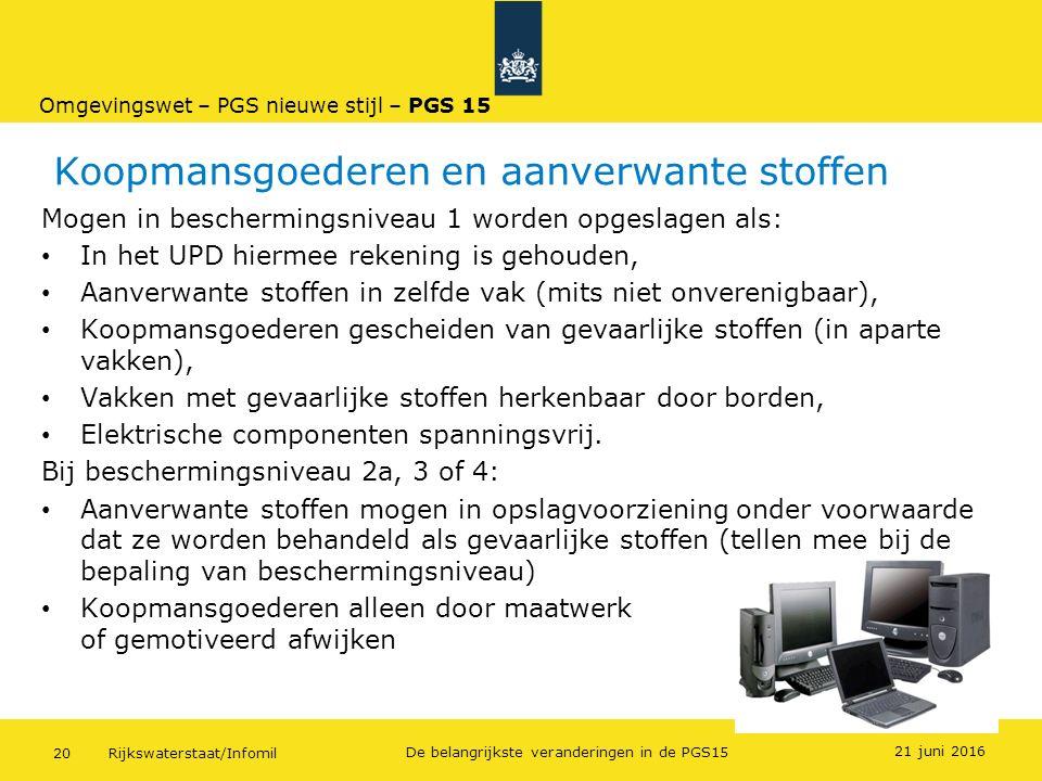 Rijkswaterstaat/Infomil20 De belangrijkste veranderingen in de PGS15 Koopmansgoederen en aanverwante stoffen Mogen in beschermingsniveau 1 worden opge