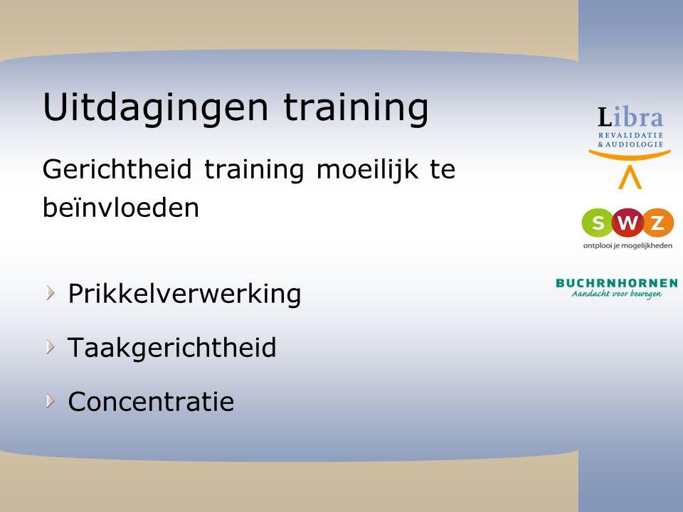 Uitdagingen training Gerichtheid training moeilijk te beïnvloeden Prikkelverwerking Taakgerichtheid Concentratie