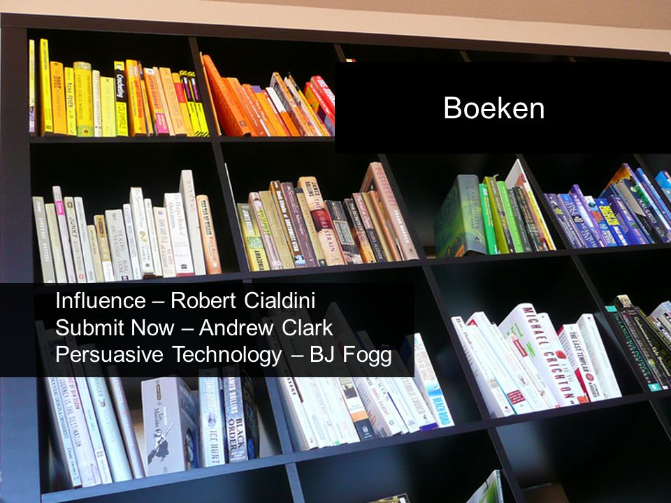 Boeken Influence – Robert Cialdini Submit Now – Andrew Clark Persuasive Technology – BJ Fogg
