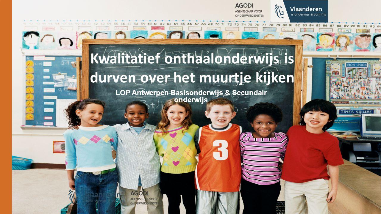 Kwalitatief onthaalonderwijs is durven over het muurtje kijken LOP Antwerpen Basisonderwijs & Secundair onderwijs