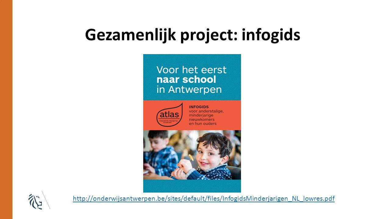 Gezamenlijk project: infogids http://onderwijsantwerpen.be/sites/default/files/InfogidsMinderjarigen_NL_lowres.pdf