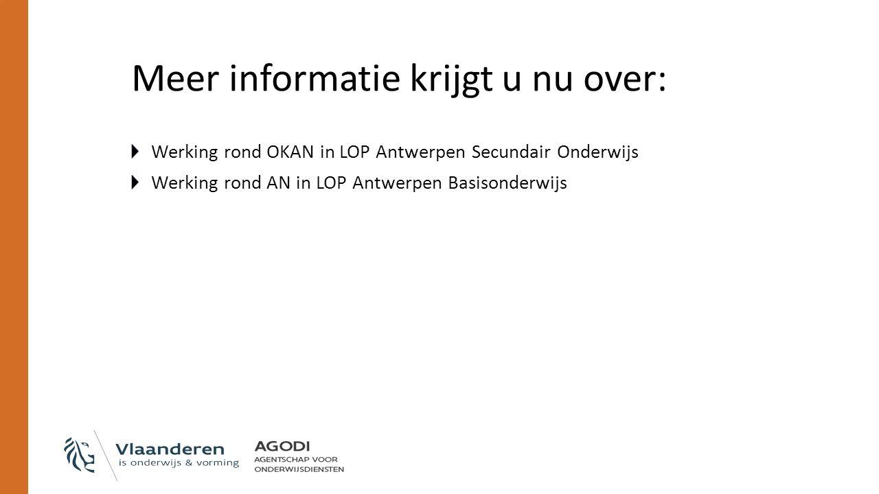 Meer informatie krijgt u nu over: Werking rond OKAN in LOP Antwerpen Secundair Onderwijs Werking rond AN in LOP Antwerpen Basisonderwijs