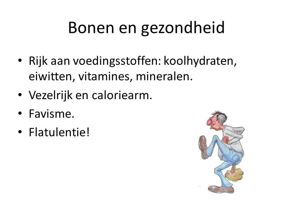Bonen en gezondheid Rijk aan voedingsstoffen: koolhydraten, eiwitten, vitamines, mineralen. Vezelrijk en caloriearm. Favisme. Flatulentie!