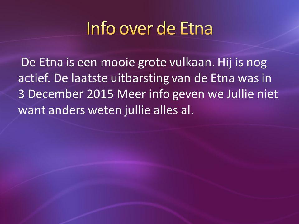 1 Info over de Etna 2 Waar ligt de Etna 3 Waarom dit onderwerp 4 Wat voor vulkaan is de Etna 5 Hoe is de Etna ontstaan 6 op welk eiland staat de Etna