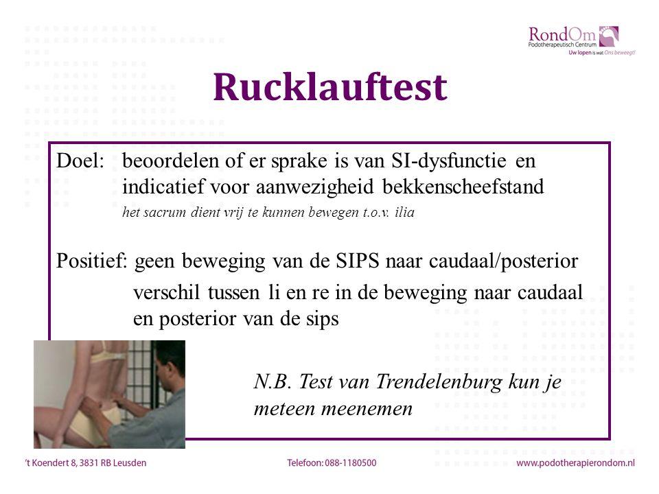Rucklauftest Doel:beoordelen of er sprake is van SI-dysfunctie en indicatief voor aanwezigheid bekkenscheefstand het sacrum dient vrij te kunnen bewegen t.o.v.